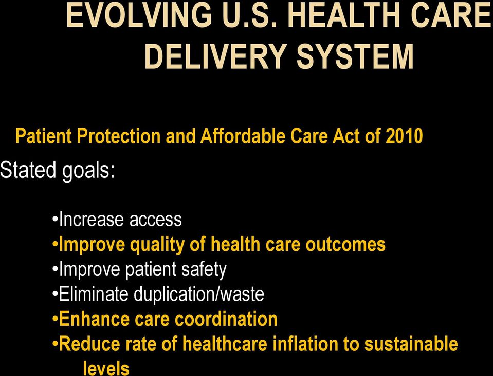 2010 Stated goals: Increase access Improve quality of health care outcomes
