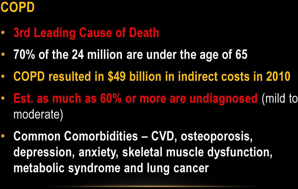 as much as 60% or more are undiagnosed (mild to moderate) Common Comorbidities