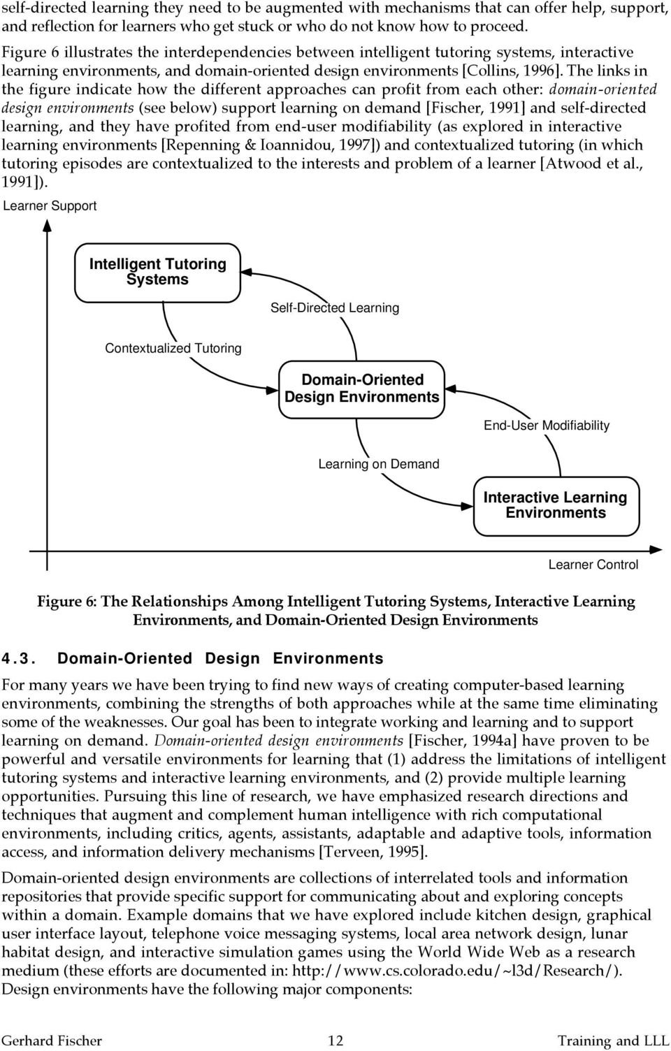 The links in the figure indicate how the different approaches can profit from each other: domain-oriented design environments (see below) support learning on demand [Fischer, 1991] and self-directed