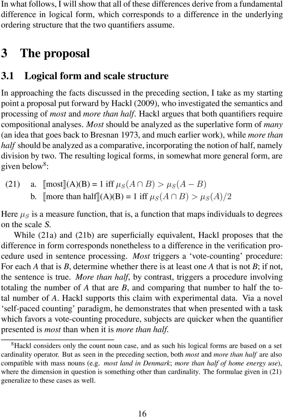 1 Logical form and scale structure In approaching the facts discussed in the preceding section, I take as my starting point a proposal put forward by Hackl (2009), who investigated the semantics and