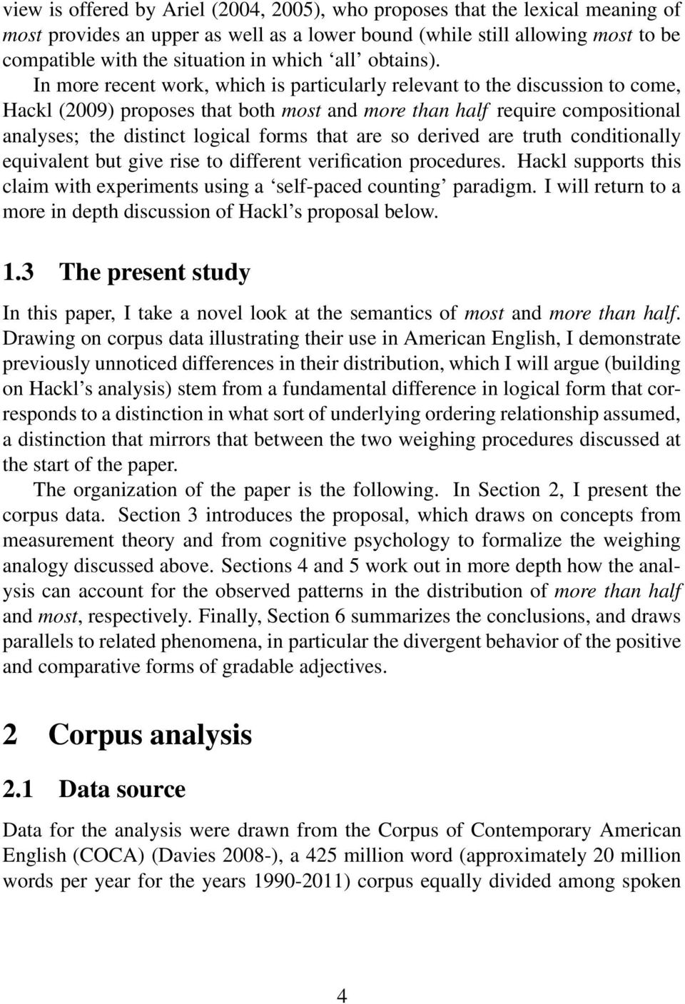 In more recent work, which is particularly relevant to the discussion to come, Hackl (2009) proposes that both most and more than half require compositional analyses; the distinct logical forms that