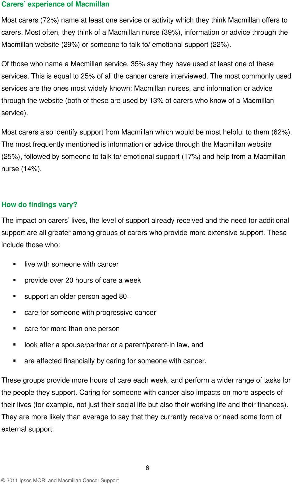Of those who name a Macmillan service, 35% say they have used at least one of these services. This is equal to 25% of all the cancer carers interviewed.