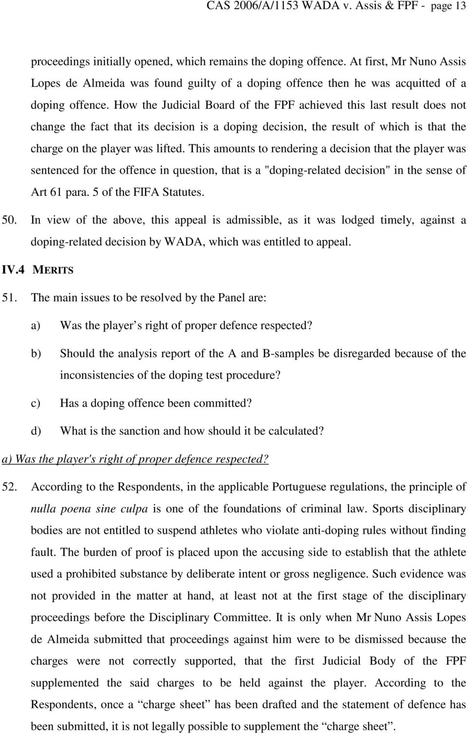 How the Judicial Board of the FPF achieved this last result does not change the fact that its decision is a doping decision, the result of which is that the charge on the player was lifted.
