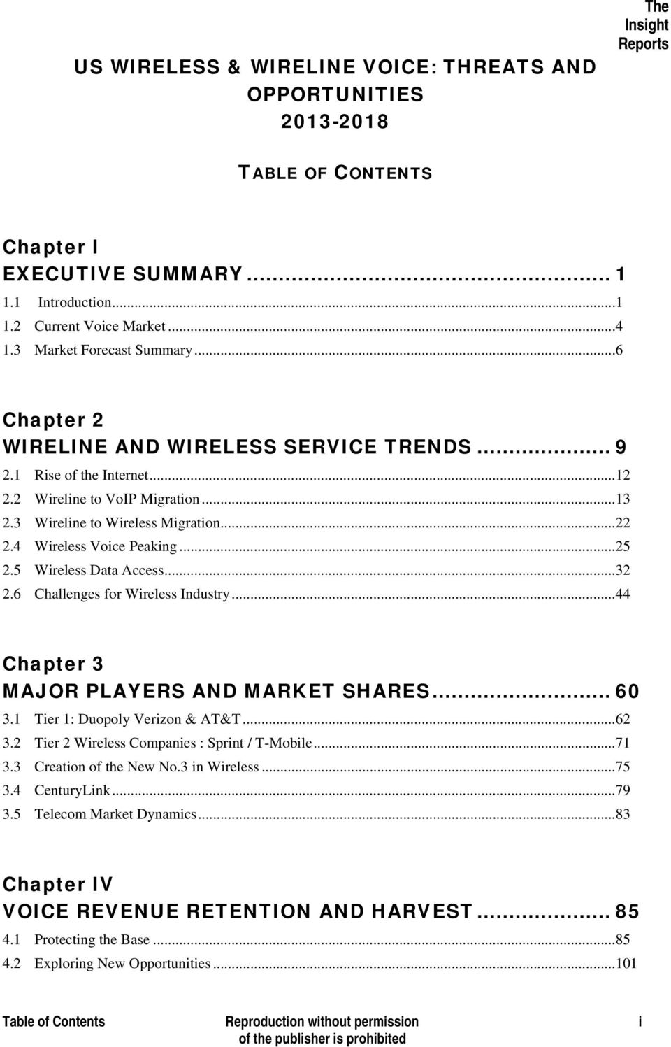5 Wireless Data Access...32 2.6 Challenges for Wireless Industry...44 Chapter 3 MAJOR PLAYERS AND MARKET SHARES... 60 3.1 Tier 1: Duopoly Verizon & AT&T...62 3.