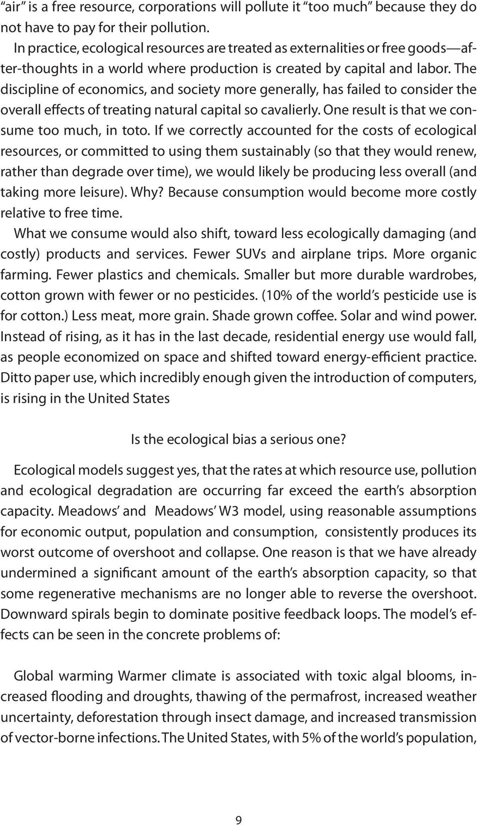 The discipline of economics, and society more generally, has failed to consider the overall effects of treating natural capital so cavalierly. One result is that we consume too much, in toto.