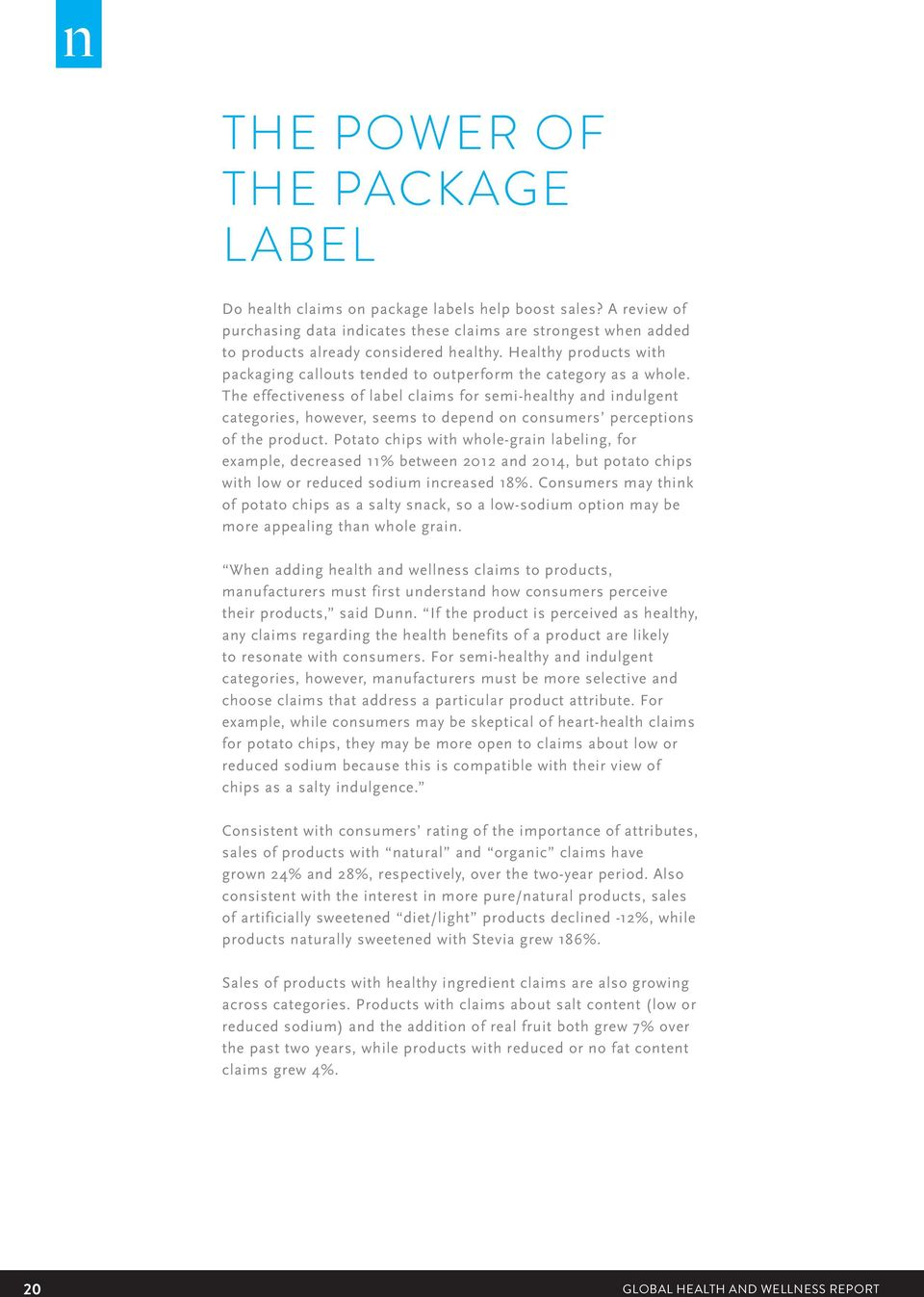 The effectiveness of label claims for semi-healthy and indulgent categories, however, seems to depend on consumers perceptions of the product.