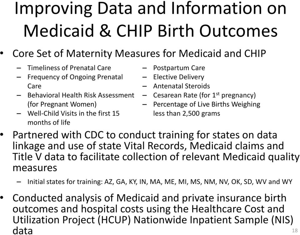 Weighing less than 2,500 grams Partnered with CDC to conduct training for states on data linkage and use of state Vital Records, Medicaid claims and Title V data to facilitate collection of relevant