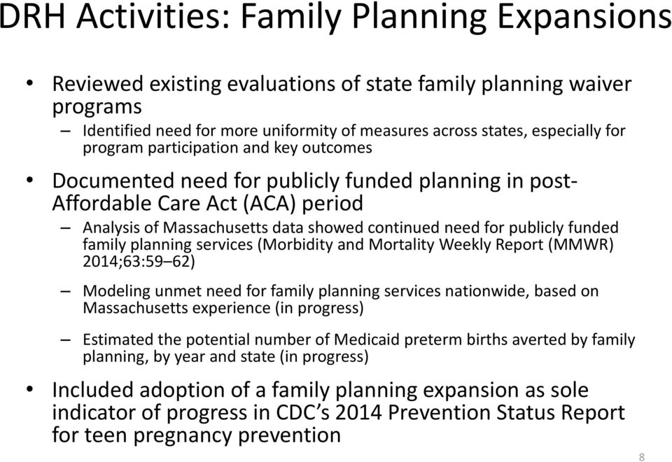 planning services (Morbidity and Mortality Weekly Report (MMWR) 2014;63:59 62) Modeling unmet need for family planning services nationwide, based on Massachusetts experience (in progress) Estimated
