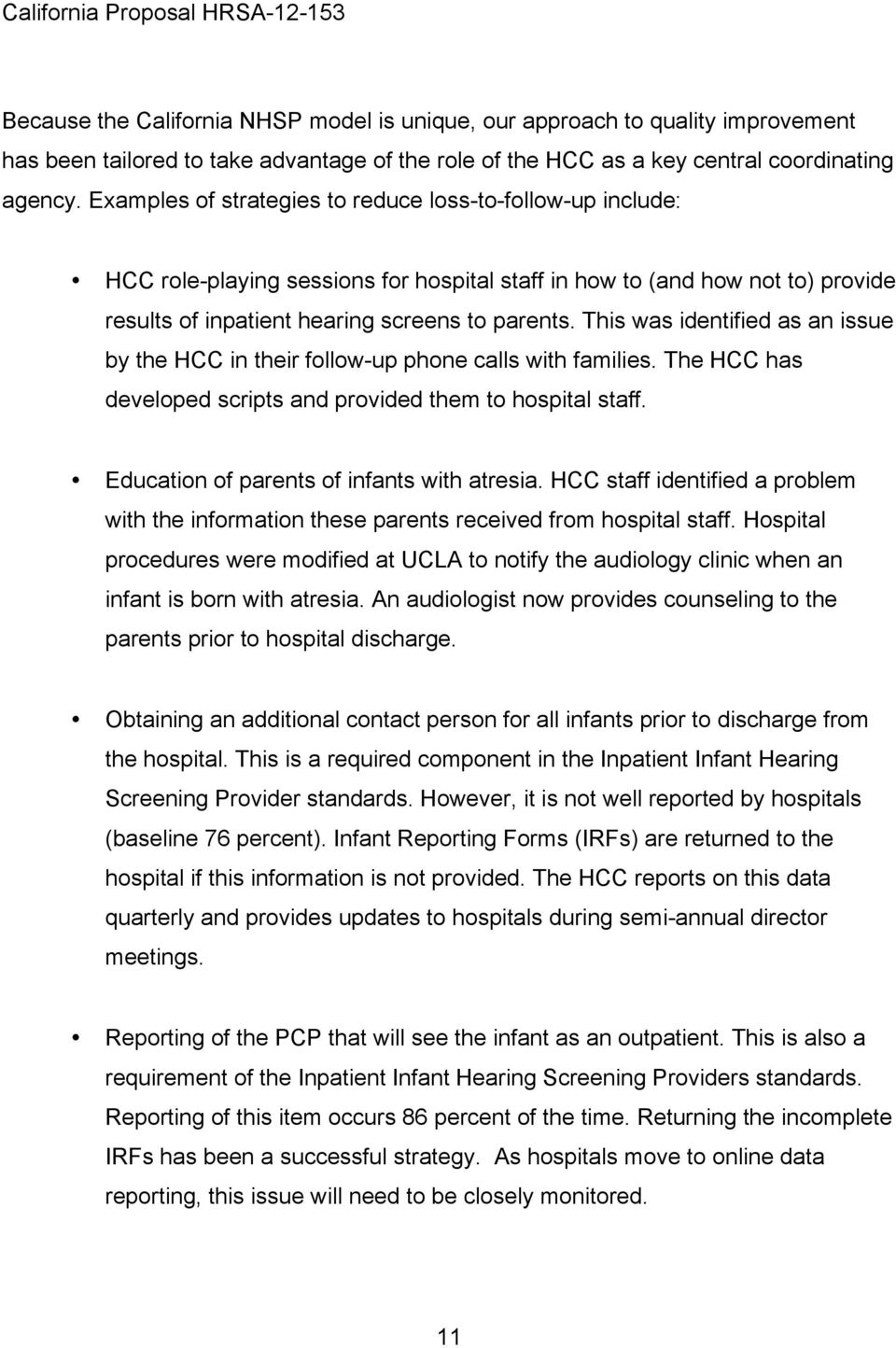 This was identified as an issue by the HCC in their follow-up phone calls with families. The HCC has developed scripts and provided them to hospital staff.