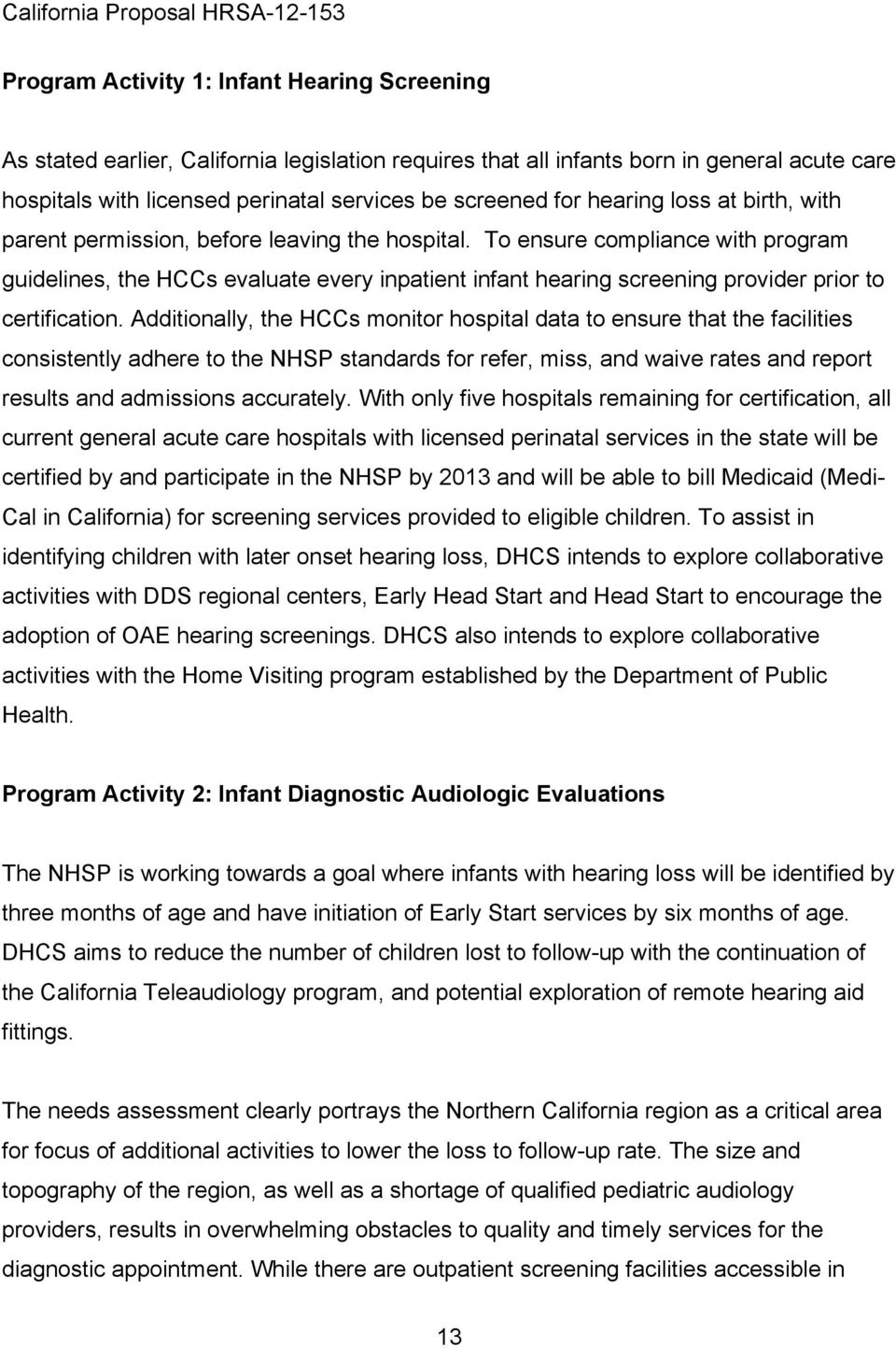To ensure compliance with program guidelines, the HCCs evaluate every inpatient infant hearing screening provider prior to certification.