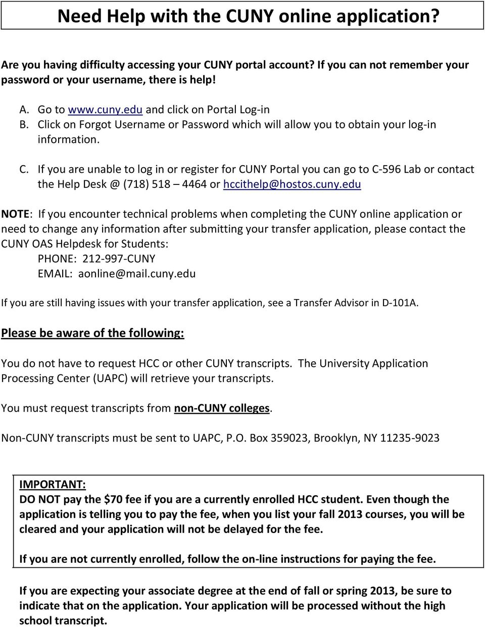 cuny.edu NOTE: If you encounter technical problems when completing the CUNY online application or need to change any information after submitting your transfer application, please contact the CUNY