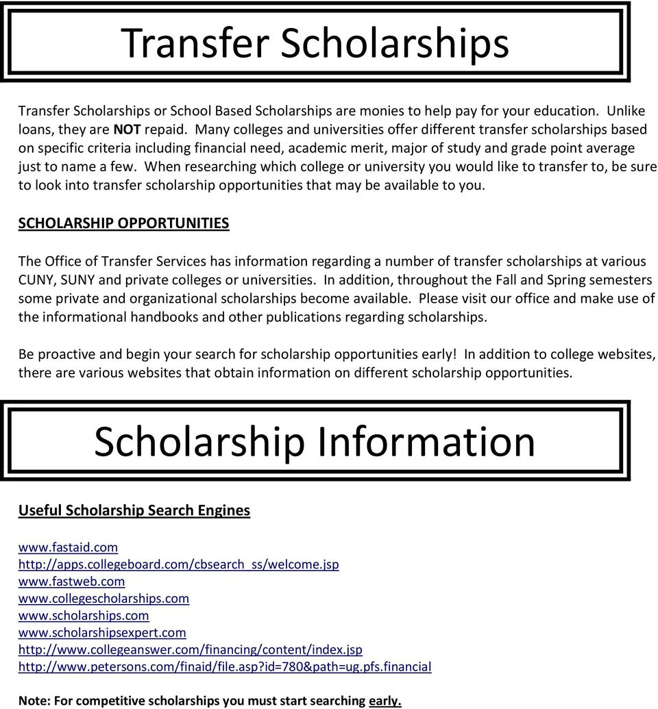 When researching which college or university you would like to transfer to, be sure to look into transfer scholarship opportunities that may be available to you.