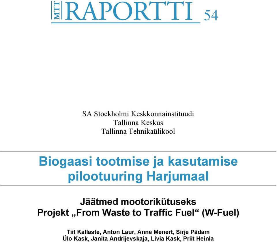 mootorikütuseks Projekt From Waste to Traffic Fuel (W-Fuel) Tiit Kallaste,