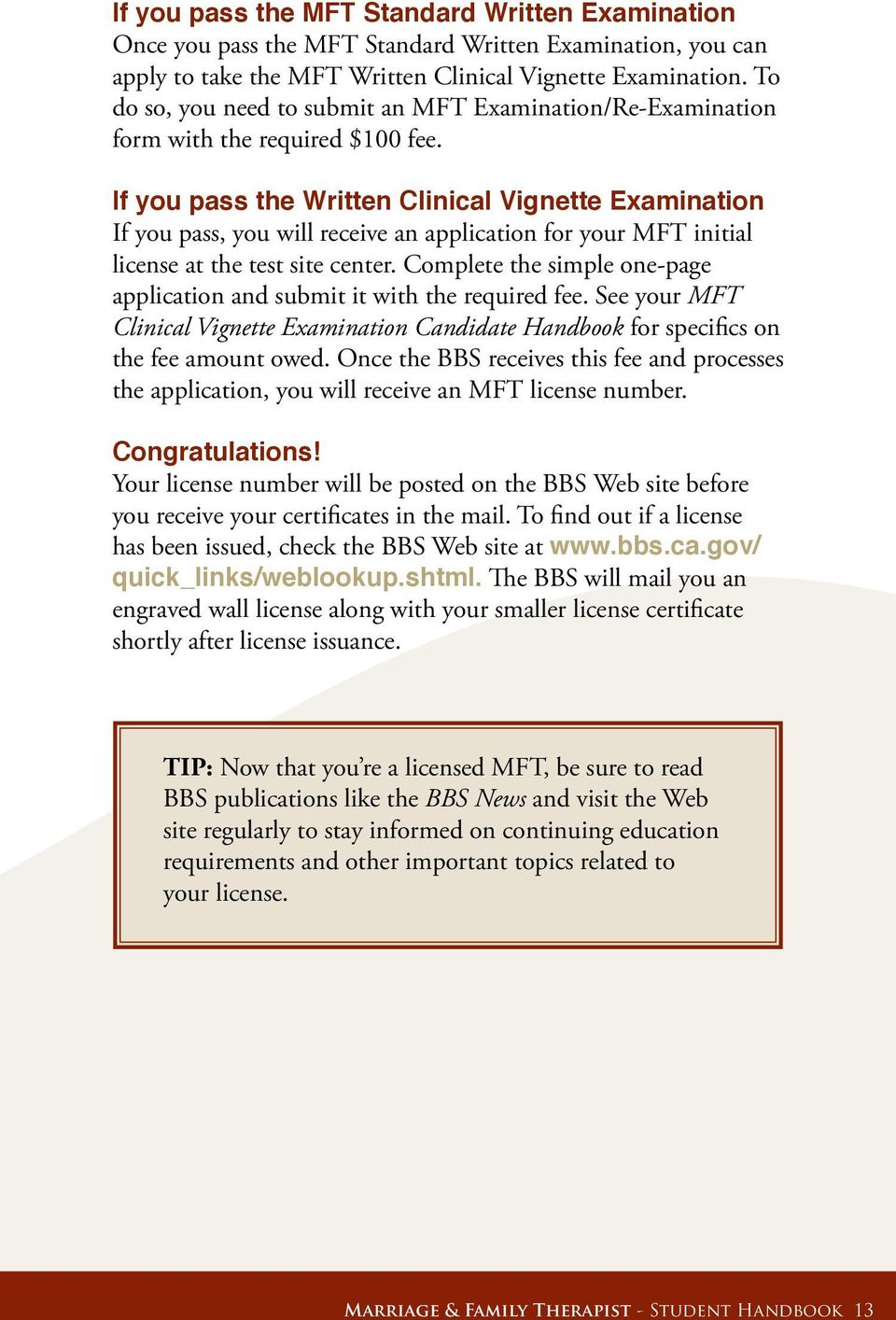 If you pass the Written Clinical Vignette Examination If you pass, you will receive an application for your MFT initial license at the test site center.