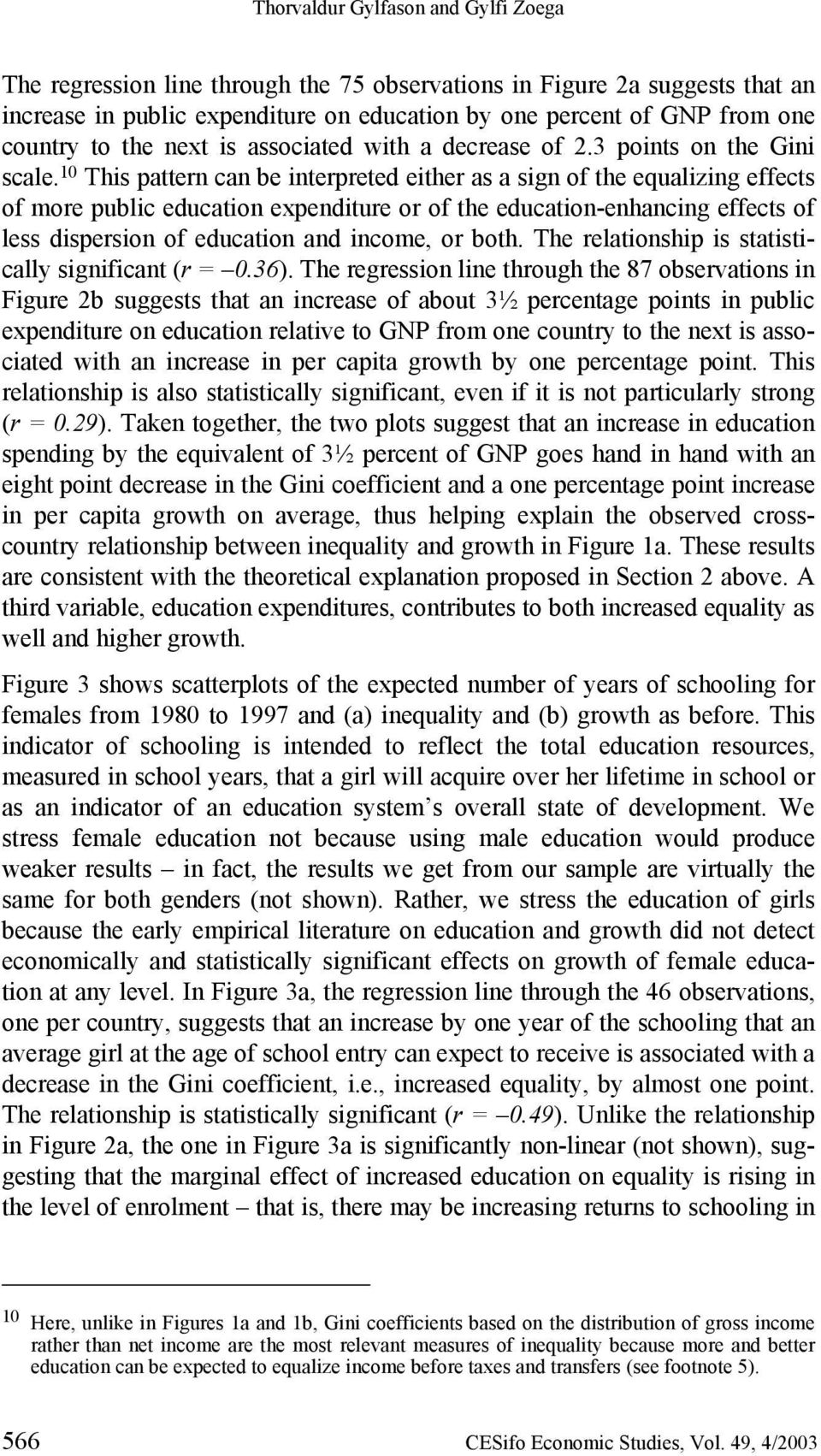 10 This pattern can be interpreted either as a sign of the equalizing effects of more public education expenditure or of the education-enhancing effects of less dispersion of education and income, or