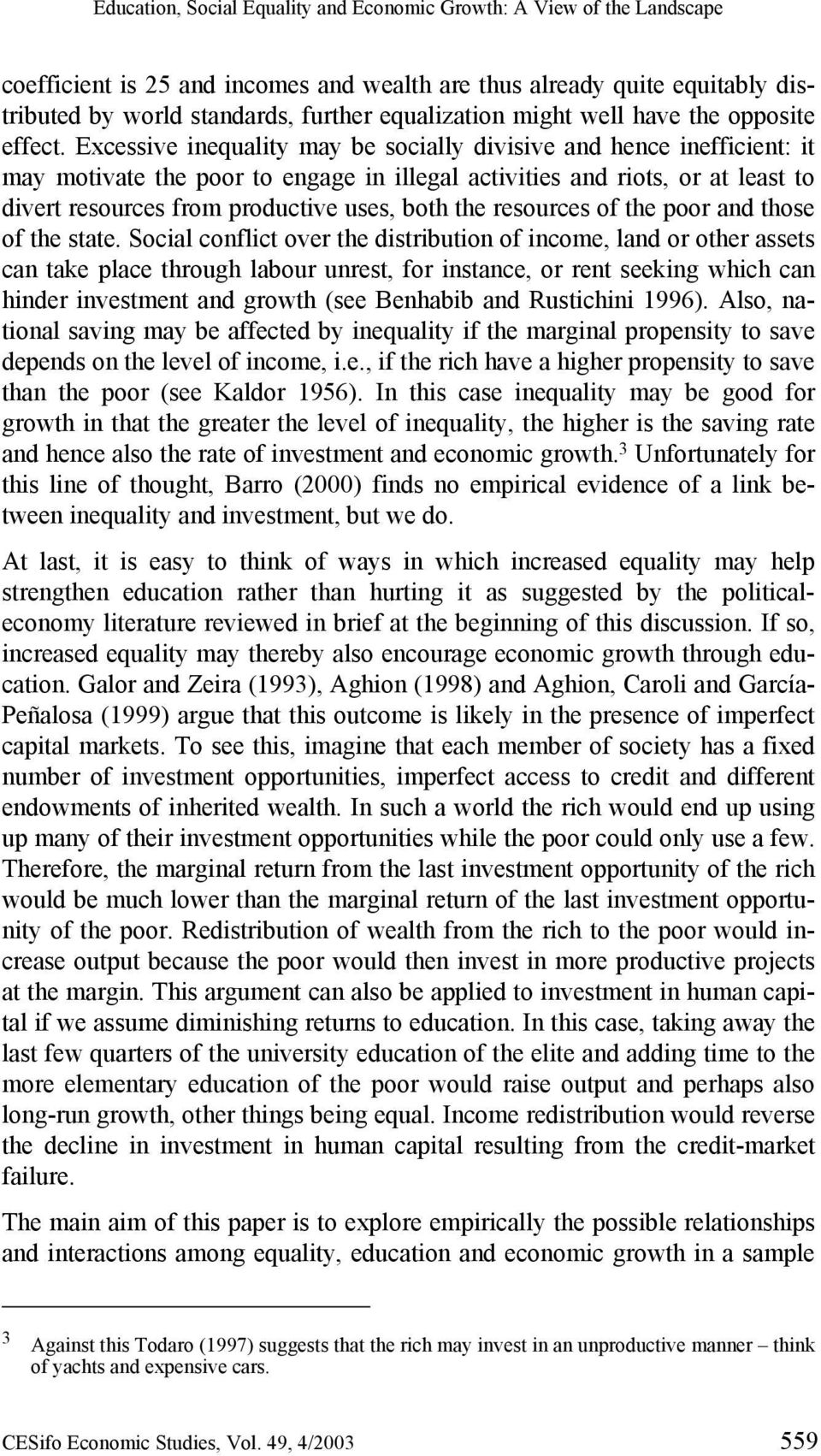 Excessive inequality may be socially divisive and hence inefficient: it may motivate the poor to engage in illegal activities and riots, or at least to divert resources from productive uses, both the