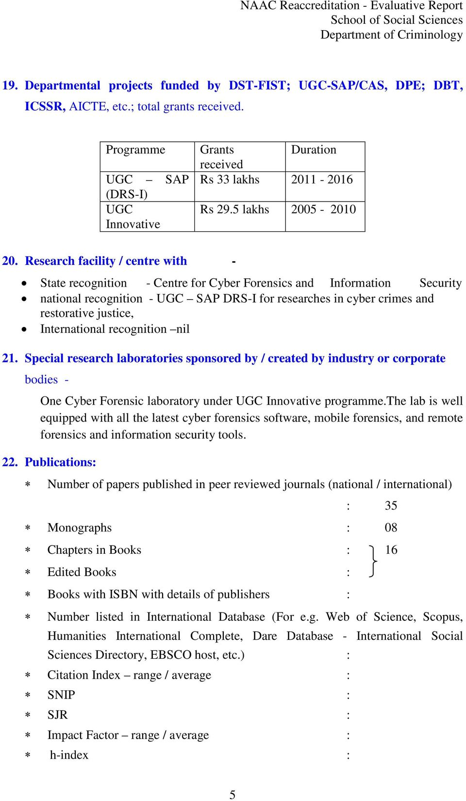 Research facility / centre with - State recognition - Centre for Cyber Forensics and Information Security national recognition - UGC SAP DRS-I for researches in cyber crimes and restorative justice,