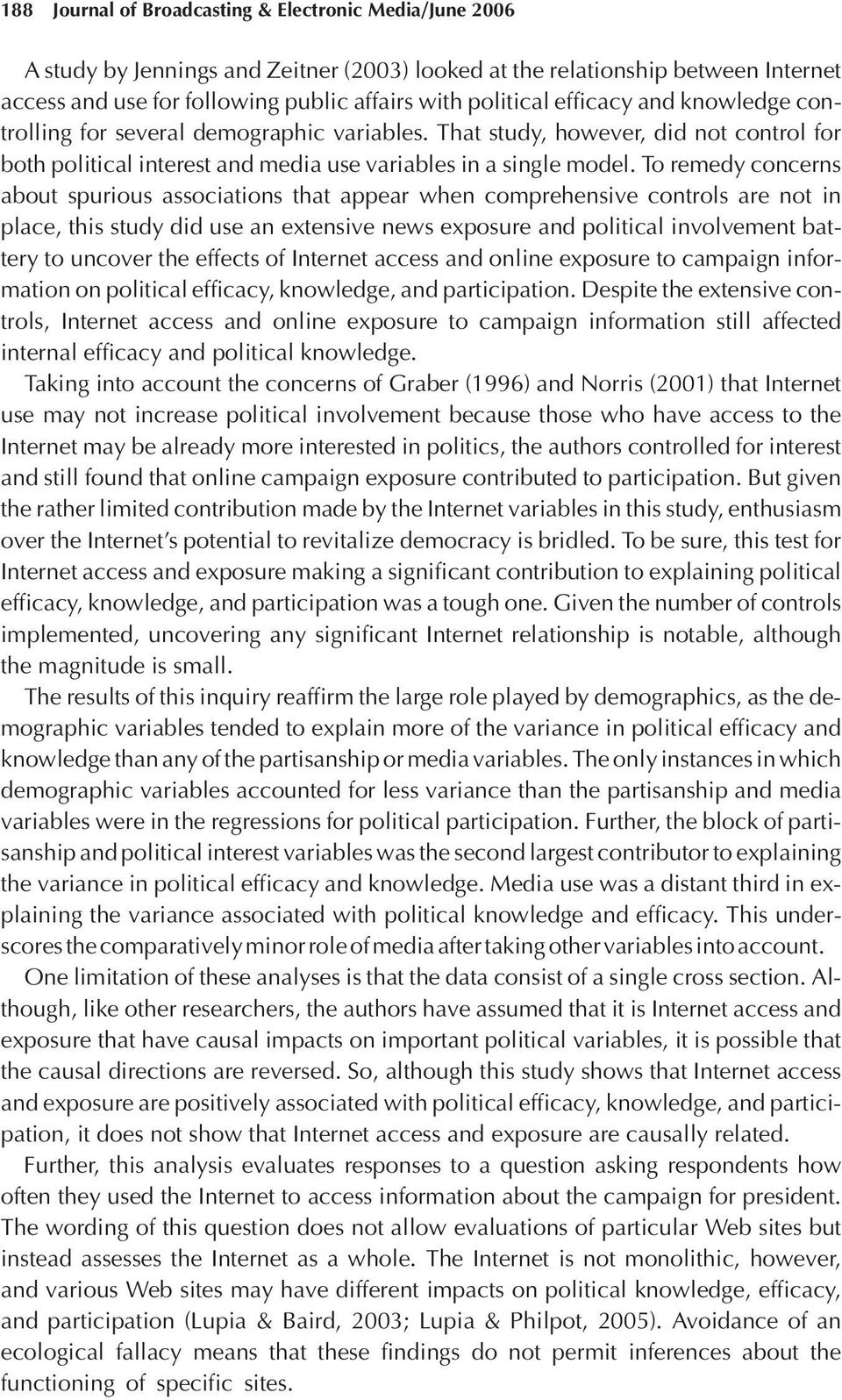To remedy concerns about spurious associations that appear when comprehensive controls are not in place, this study did use an extensive news exposure and political involvement battery to uncover the