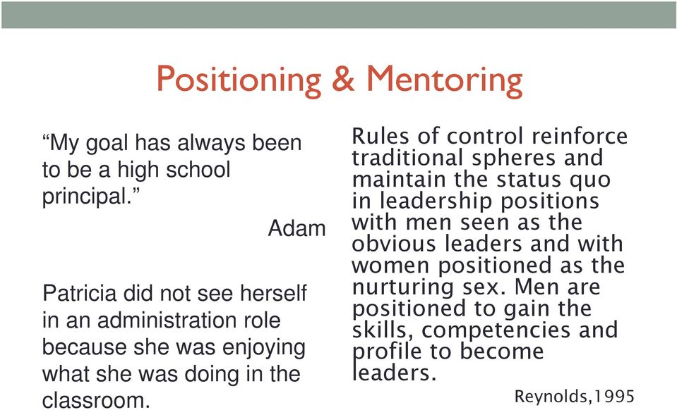Rules of control reinforce traditional spheres and maintain the status quo in leadership positions with men seen as the