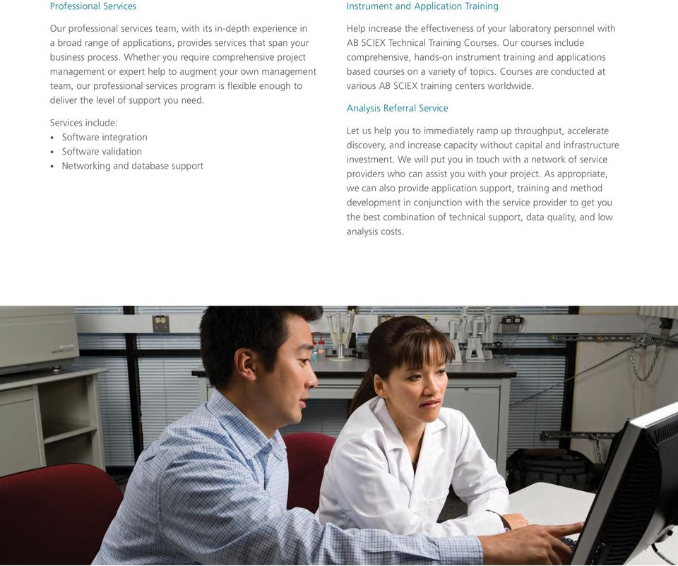 Services include: Software integration Software validation Networking and database support Instrument and Application Training Help increase the effectiveness of your laboratory personnel with AB