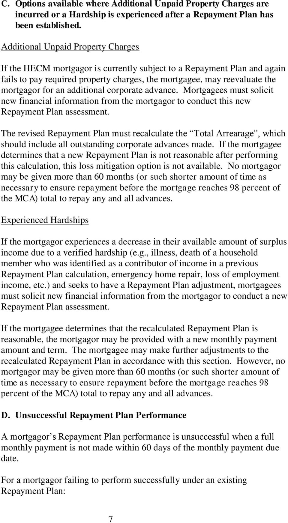 additional corporate advance. Mortgagees must solicit new financial information from the mortgagor to conduct this new Repayment Plan assessment.