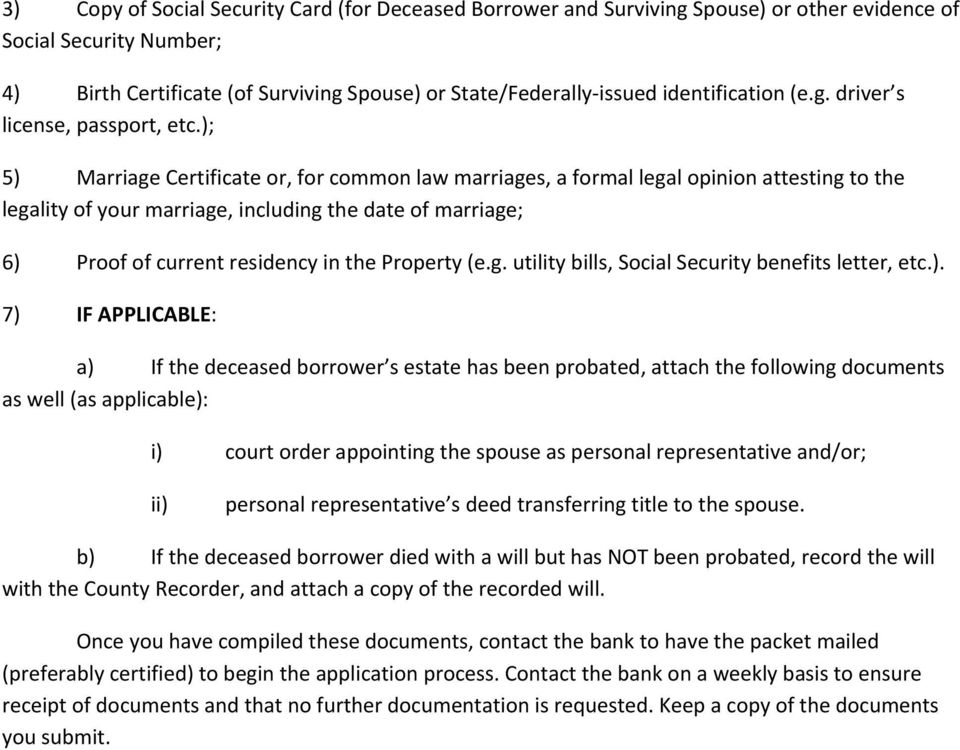 ); 5) Marriage Certificate or, for common law marriages, a formal legal opinion attesting to the legality of your marriage, including the date of marriage; 6) Proof of current residency in the