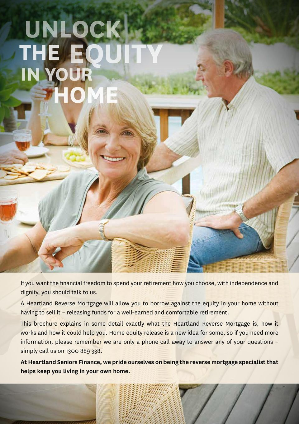 This brochure explains in some detail exactly what the Heartland Reverse Mortgage is, how it works and how it could help you.