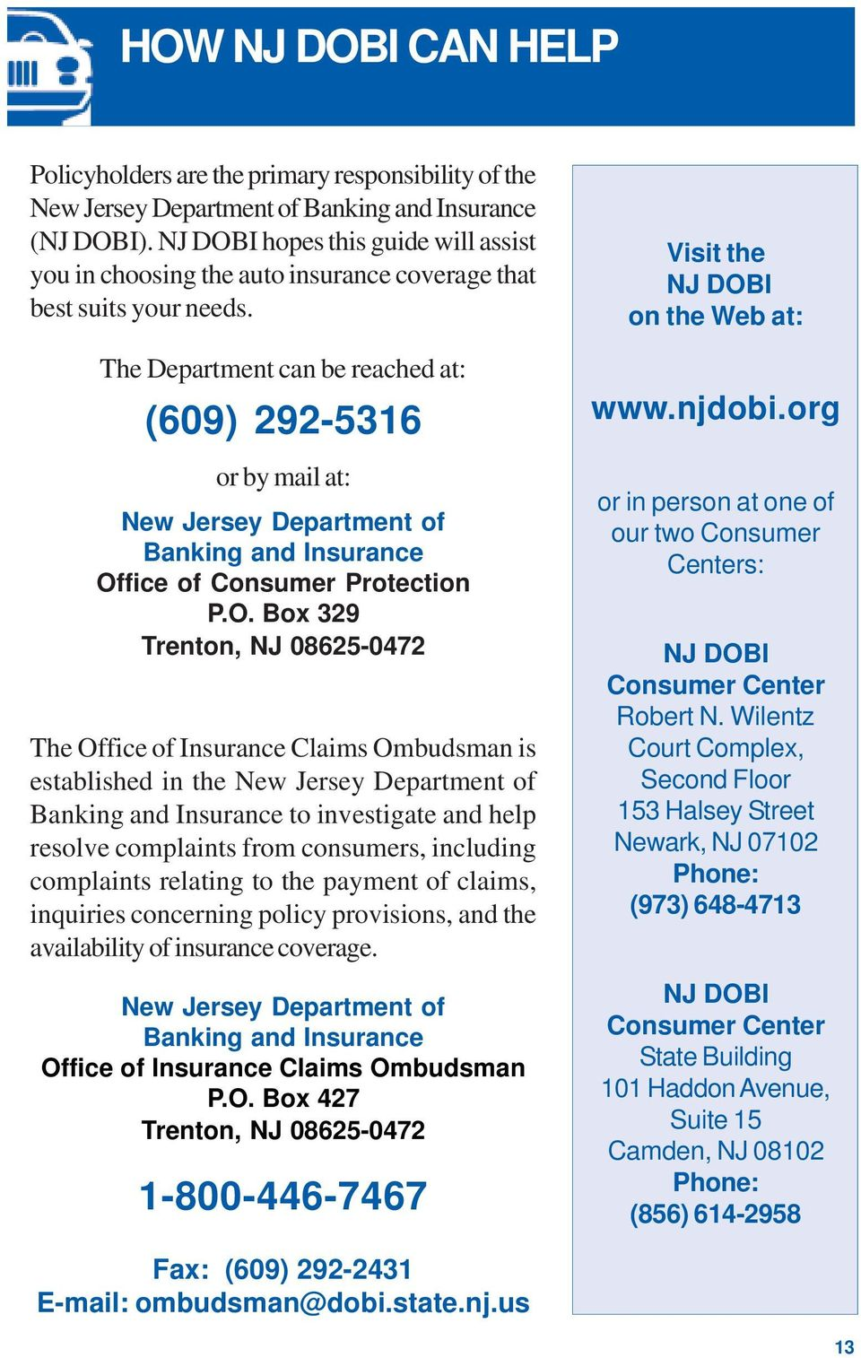 The Department can be reached at: (609) 292-5316 or by mail at: New Jersey Department of Banking and Insurance Of