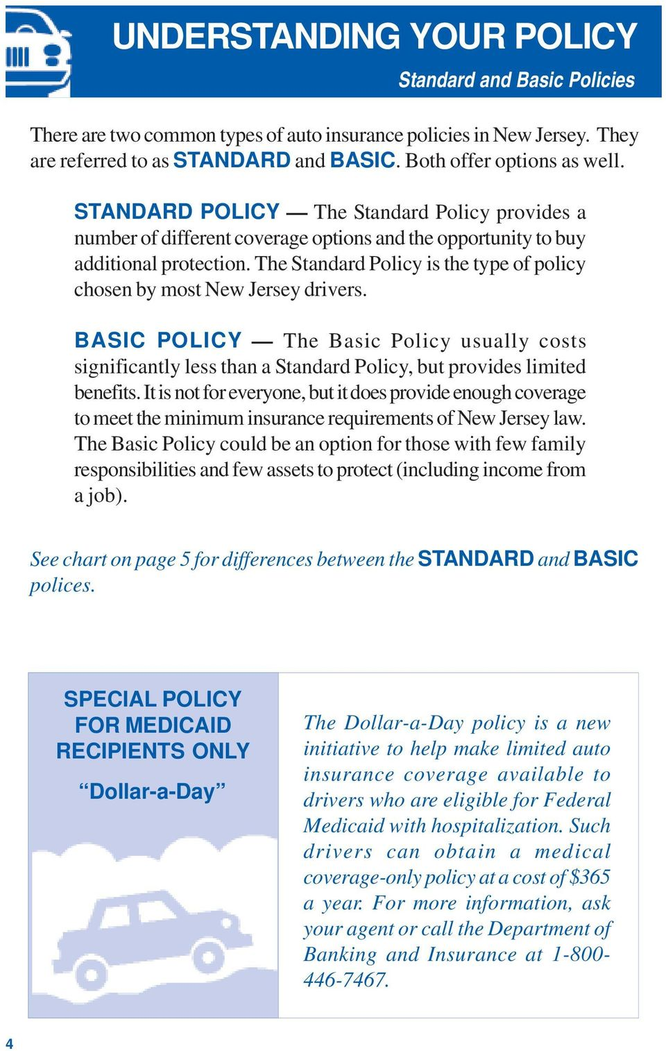 The Standard Policy is the type of policy chosen by most New Jersey drivers. BASIC POLICY The Basic Policy usually costs significantly less than a Standard Policy, but provides limited benefits.