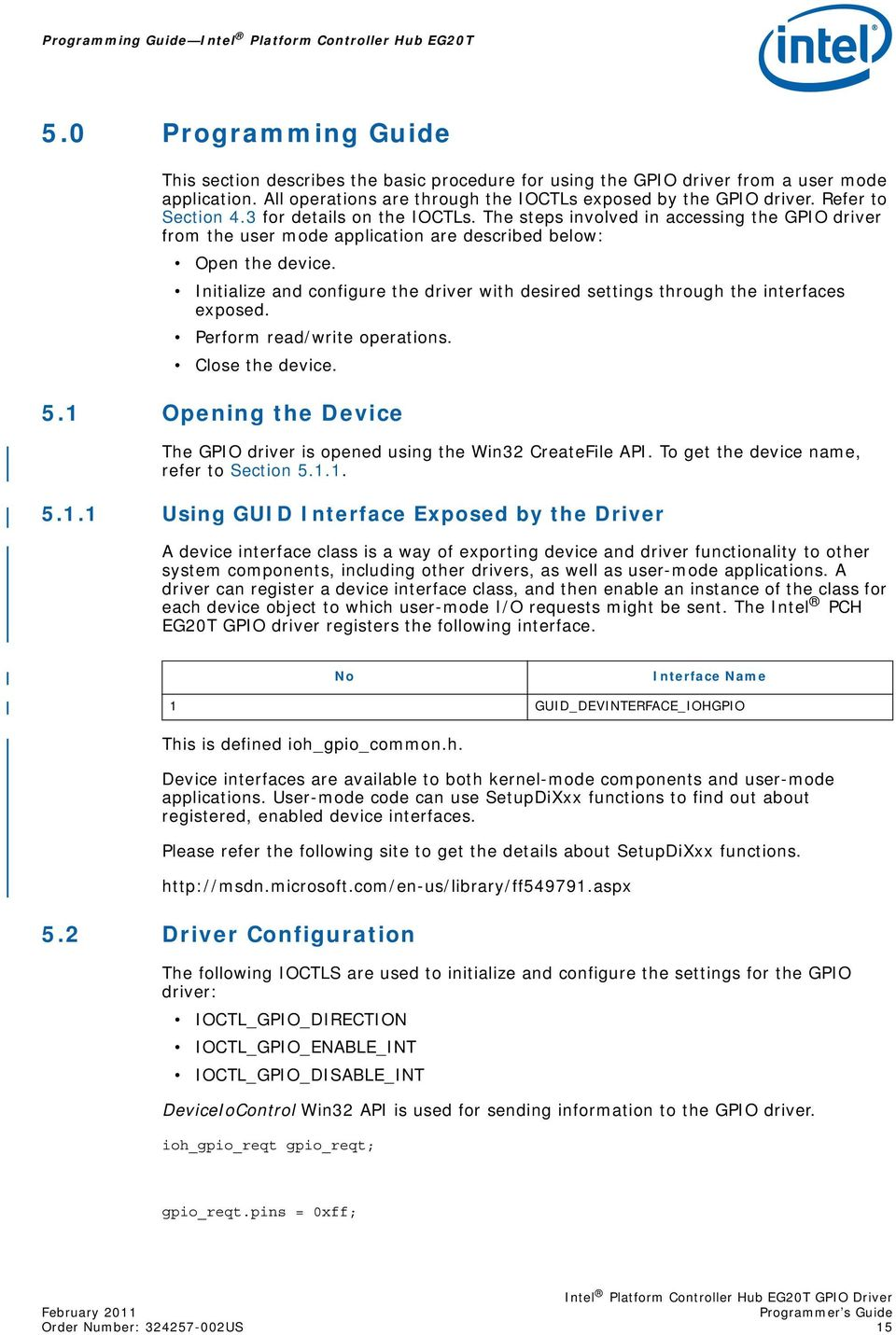 The steps involved in accessing the GPIO driver from the user mode application are described below: Open the device.