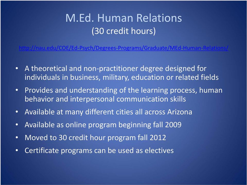 in business, military, education or related fields Provides and understanding of the learning process, human behavior and