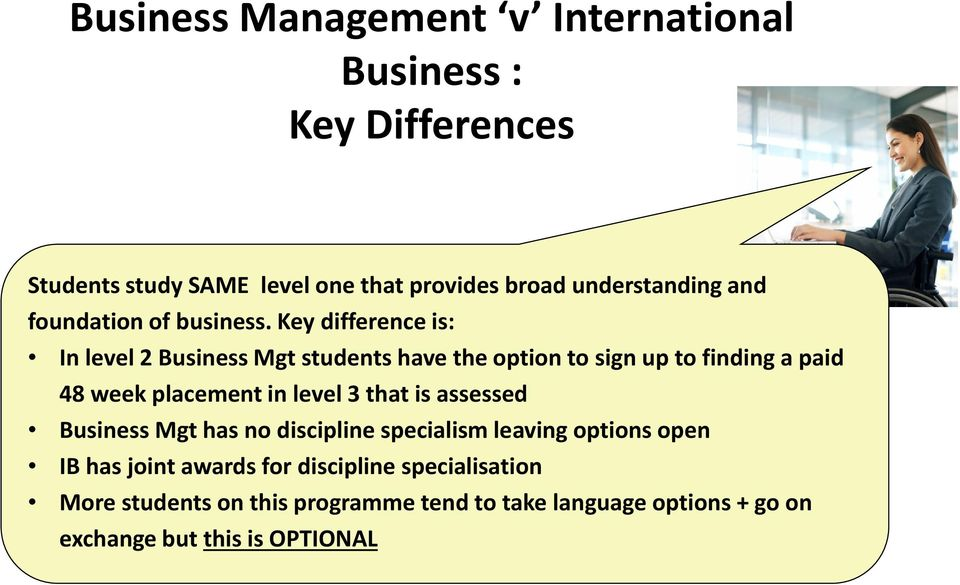 Key difference is: In level 2 Mgt students have the option to sign up to finding a paid 48 week placement in level