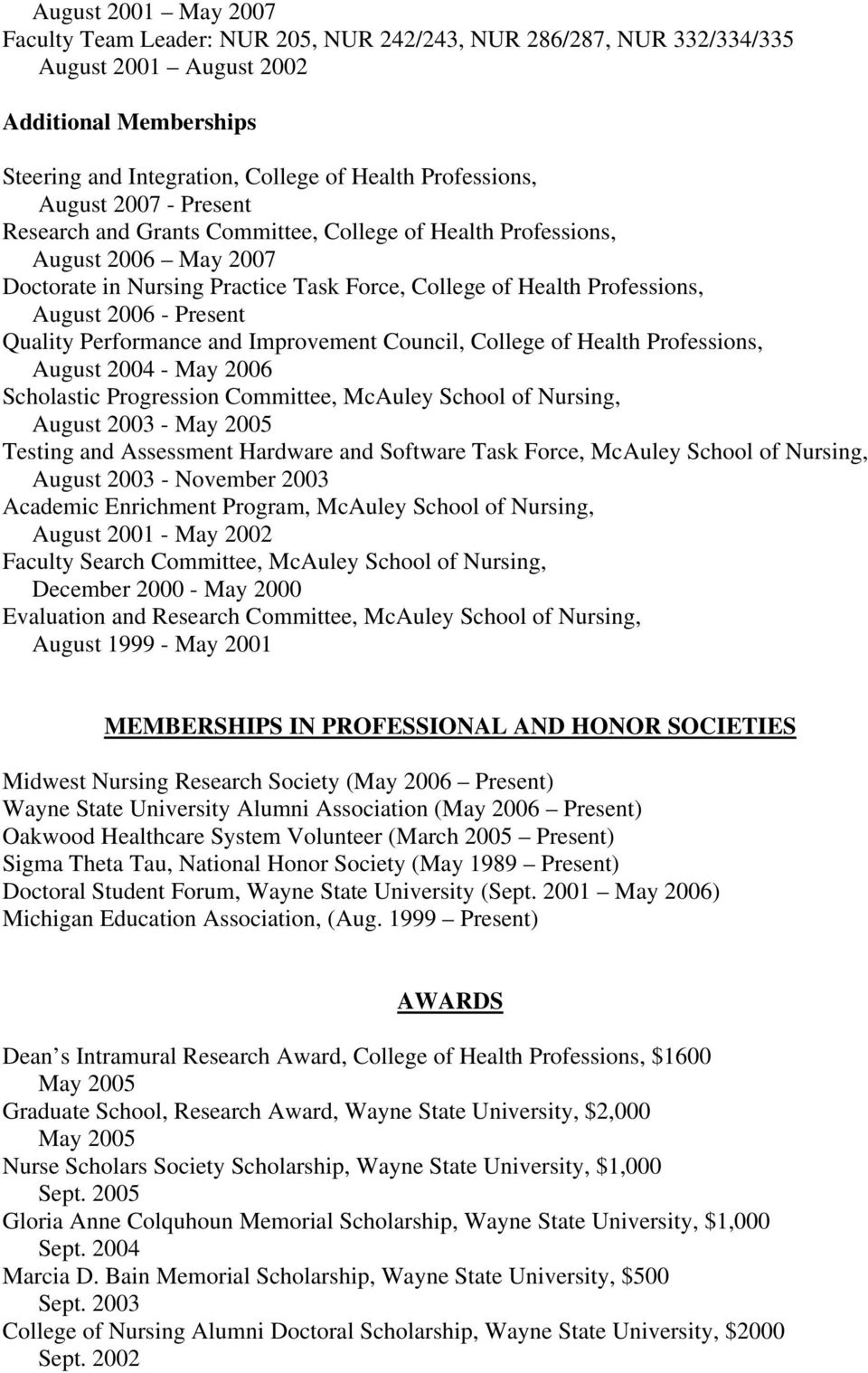 Quality Performance and Improvement Council, College of Health Professions, August 2004 - May 2006 Scholastic Progression Committee, McAuley School of Nursing, August 2003 - May 2005 Testing and