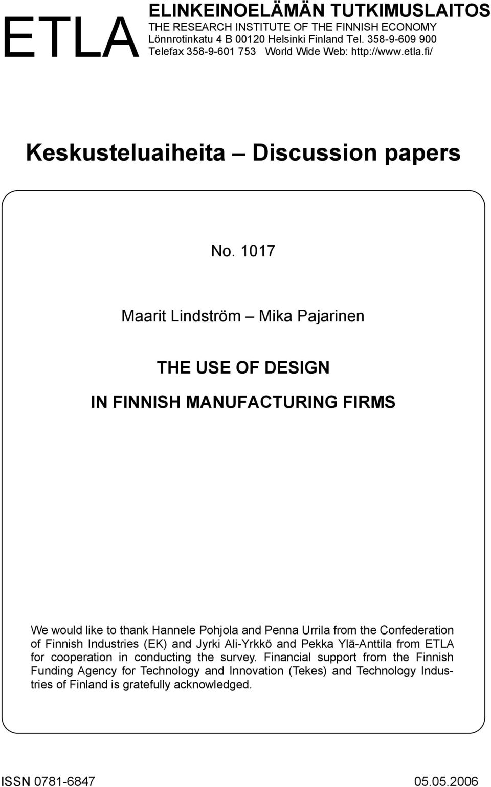 1017 Maarit Lindström Mika Pajarinen THE USE OF DESIGN IN FINNISH MANUFACTURING FIRMS We would like to thank Hannele Pohjola and Penna Urrila from the Confederation of Finnish