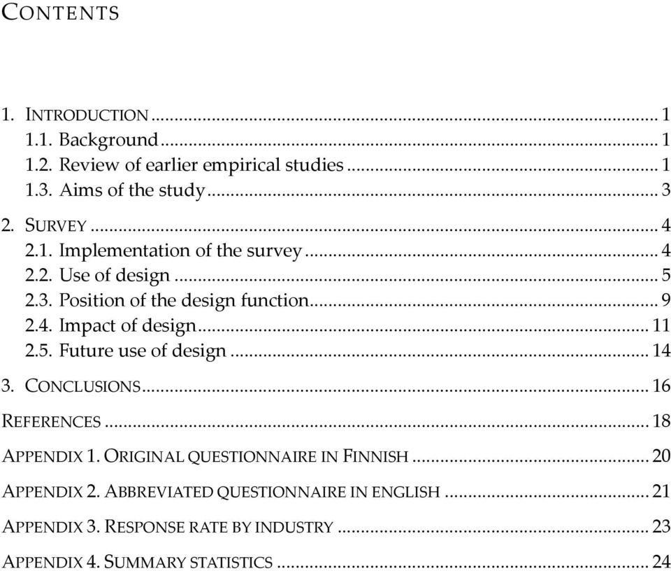 .. 11 2.5. Future use of design... 14 3. CONCLUSIONS... 16 REFERENCES... 18 APPENDIX 1. ORIGINAL QUESTIONNAIRE IN FINNISH.