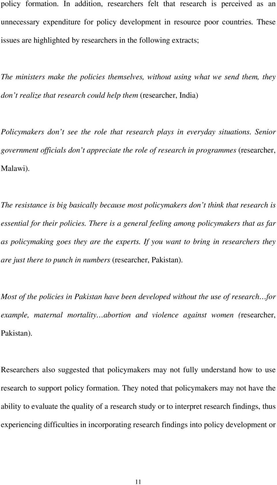 (researcher, India) Policymakers don t see the role that research plays in everyday situations. Senior government officials don t appreciate the role of research in programmes (researcher, Malawi).