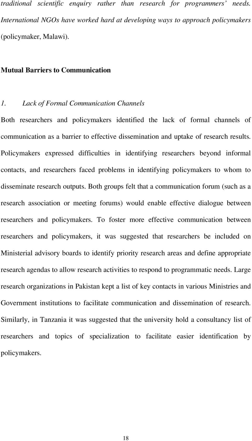 Lack of Formal Communication Channels Both researchers and policymakers identified the lack of formal channels of communication as a barrier to effective dissemination and uptake of research results.