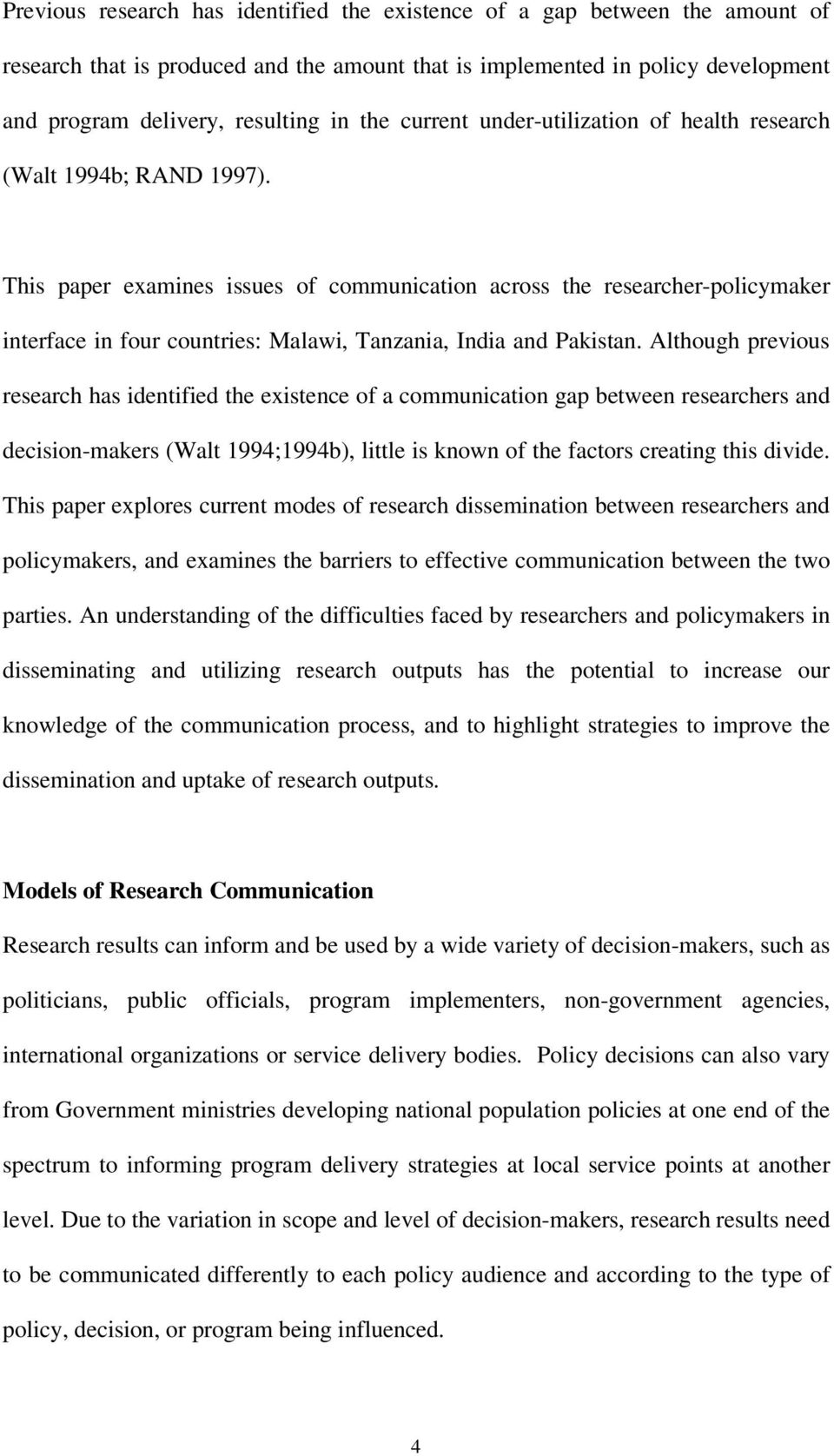This paper examines issues of communication across the researcher-policymaker interface in four countries: Malawi, Tanzania, India and Pakistan.