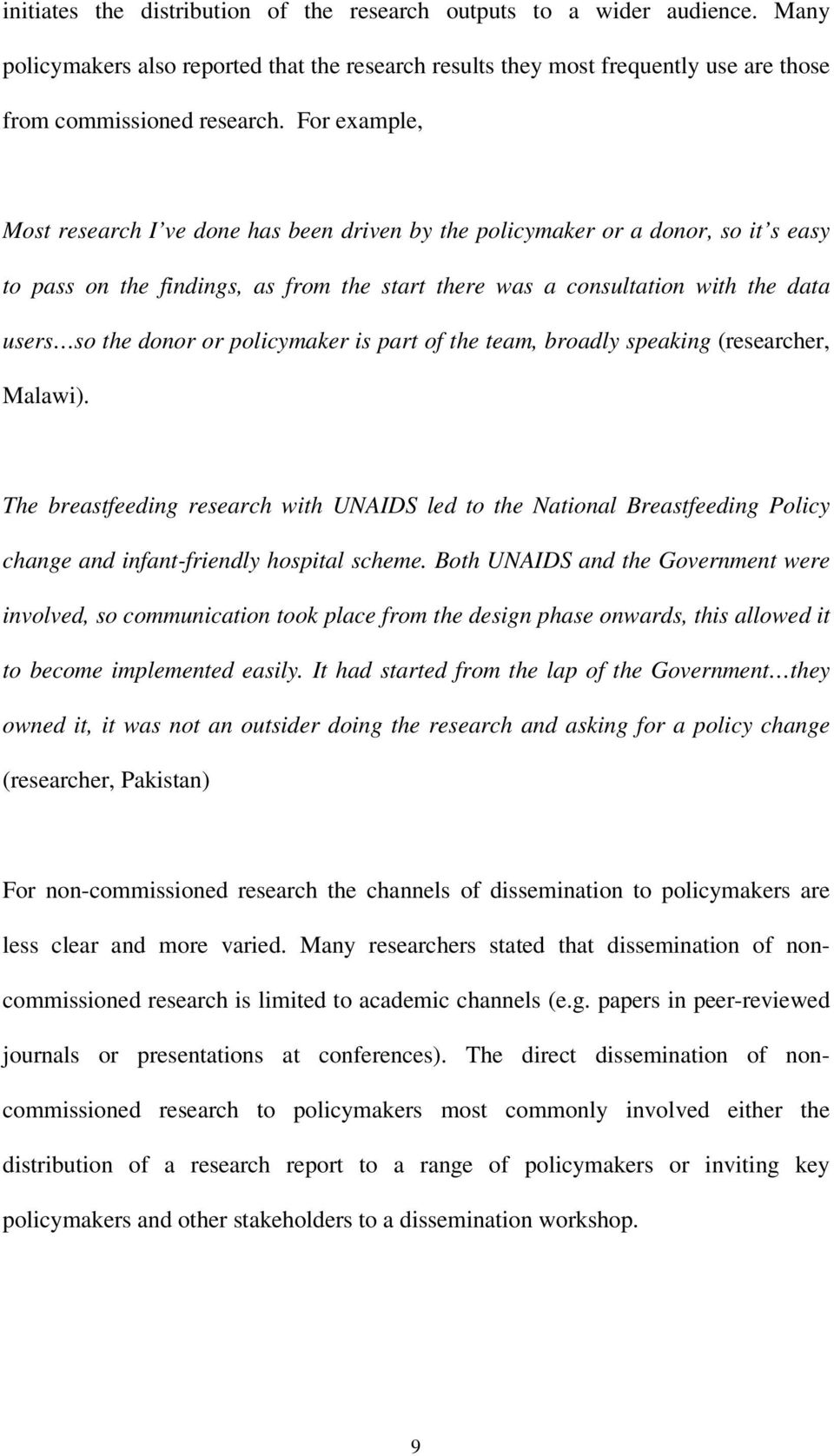 or policymaker is part of the team, broadly speaking (researcher, Malawi). The breastfeeding research with UNAIDS led to the National Breastfeeding Policy change and infant-friendly hospital scheme.