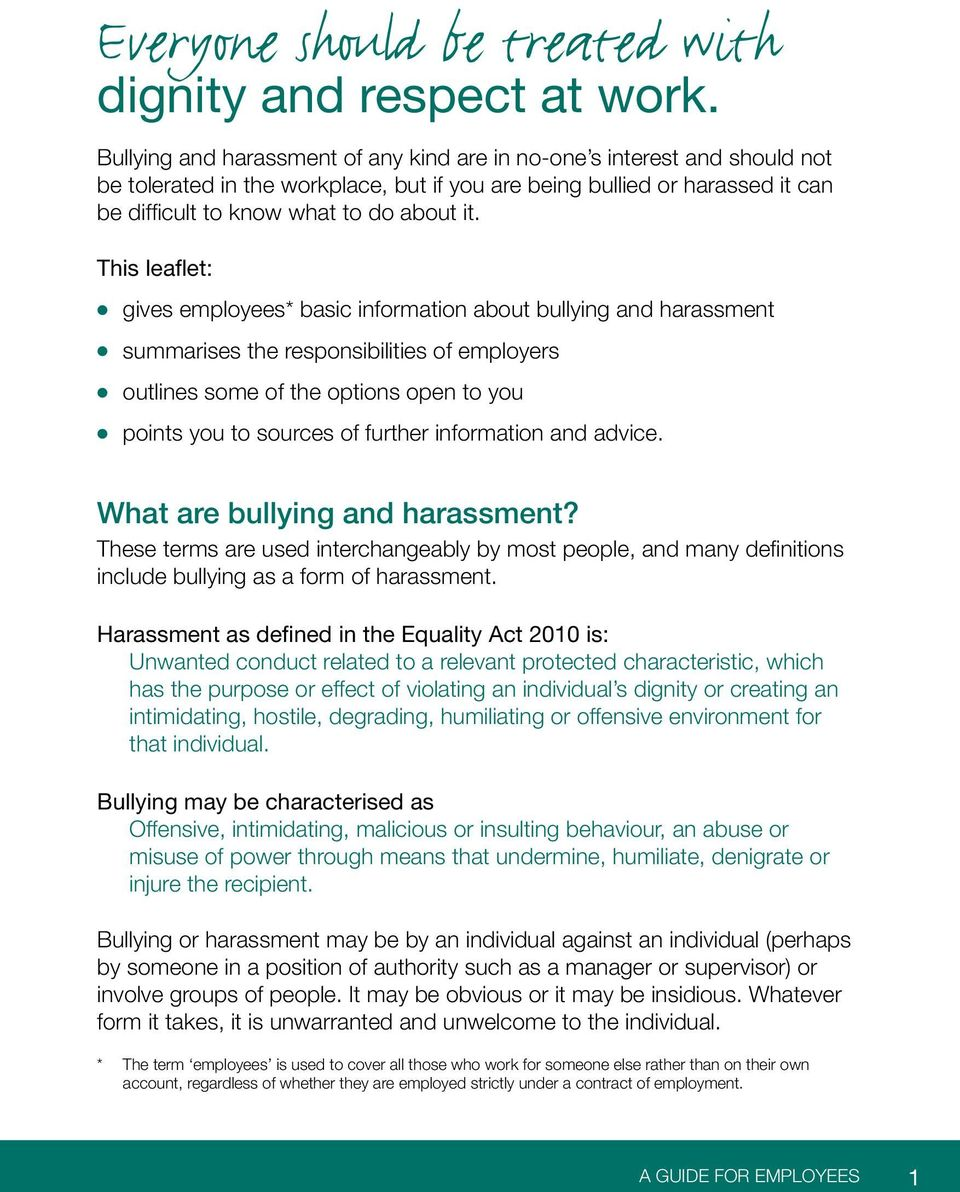 This leaflet: gives employees* basic information about bullying and harassment summarises the responsibilities of employers outlines some of the options open to you points you to sources of further