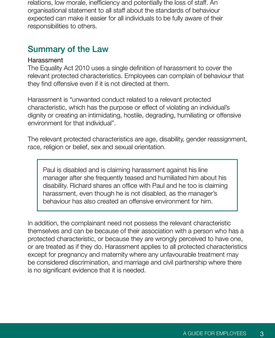 Summary of the Law Harassment The Equality Act 2010 uses a single definition of harassment to cover the relevant protected characteristics.