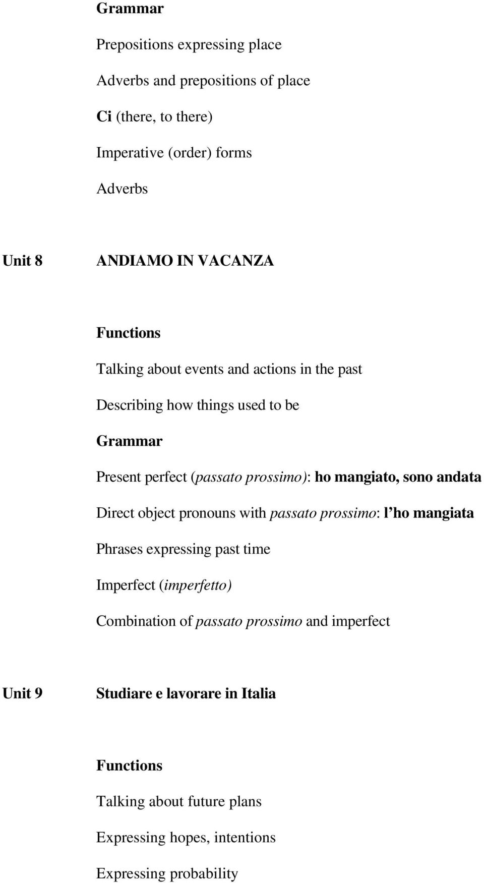 sono andata Direct object pronouns with passato prossimo: l ho mangiata Phrases expressing past time Imperfect (imperfetto) Combination of