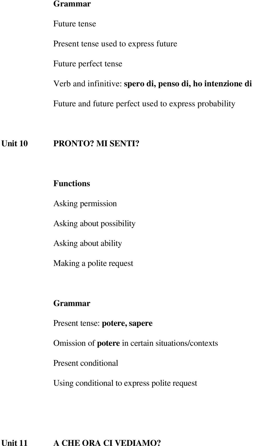 Asking permission Asking about possibility Asking about ability Making a polite request Present tense: potere, sapere