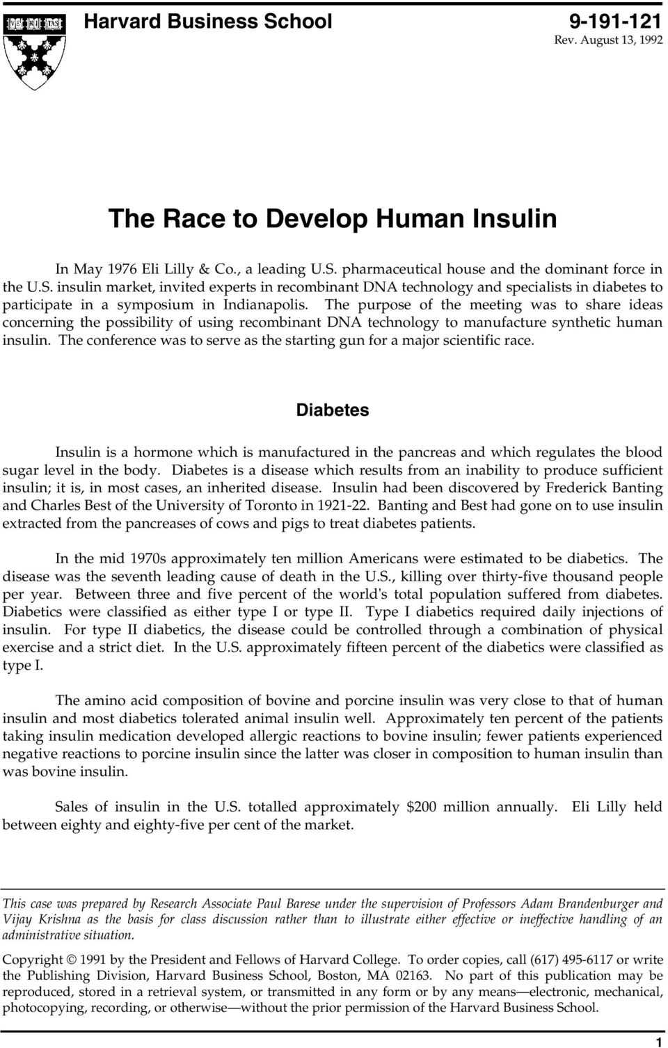The conference was to serve as the starting gun for a major scientific race. Diabetes Insulin is a hormone which is manufactured in the pancreas and which regulates the blood sugar level in the body.