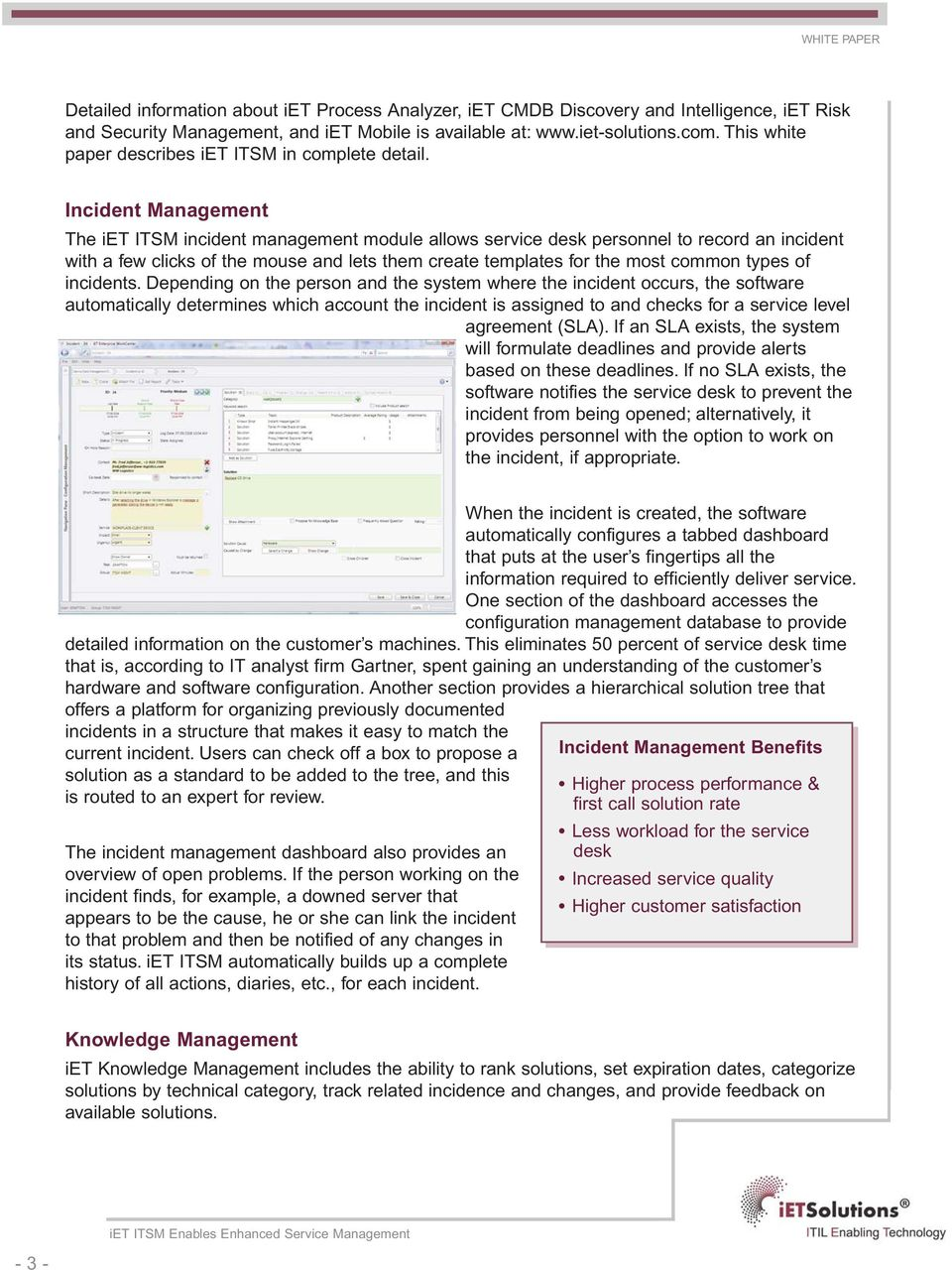 Incident Management The iet ITSM incident management module allows service desk personnel to record an incident with a few clicks of the mouse and lets them create templates for the most common types