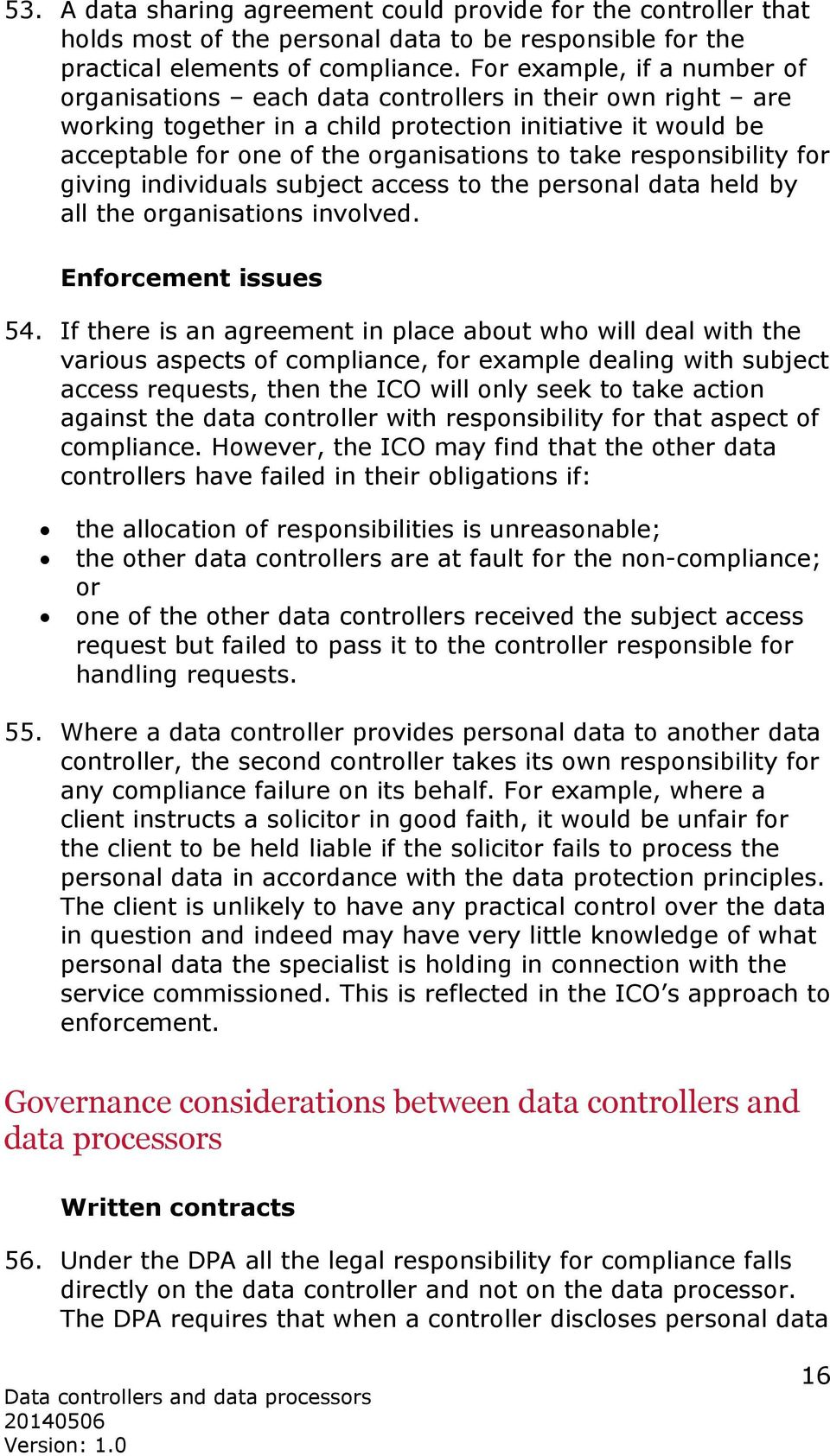responsibility for giving individuals subject access to the personal data held by all the organisations involved. Enforcement issues 54.