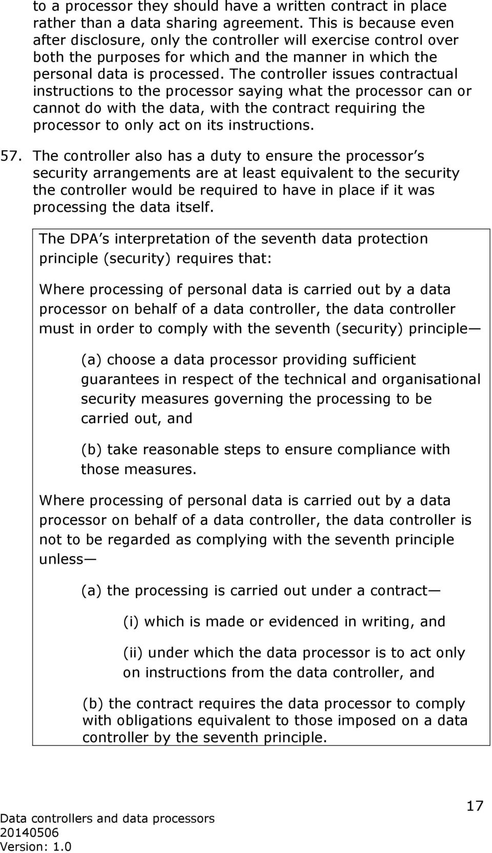 The controller issues contractual instructions to the processor saying what the processor can or cannot do with the data, with the contract requiring the processor to only act on its instructions. 57.