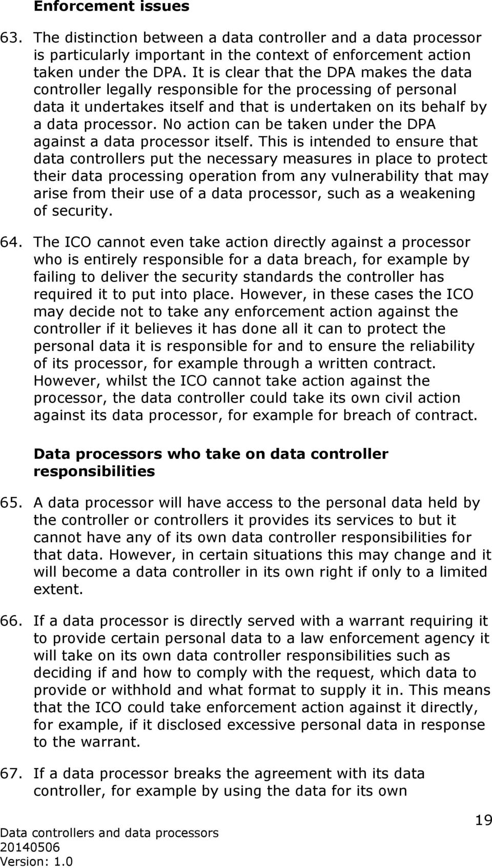 No action can be taken under the DPA against a data processor itself.
