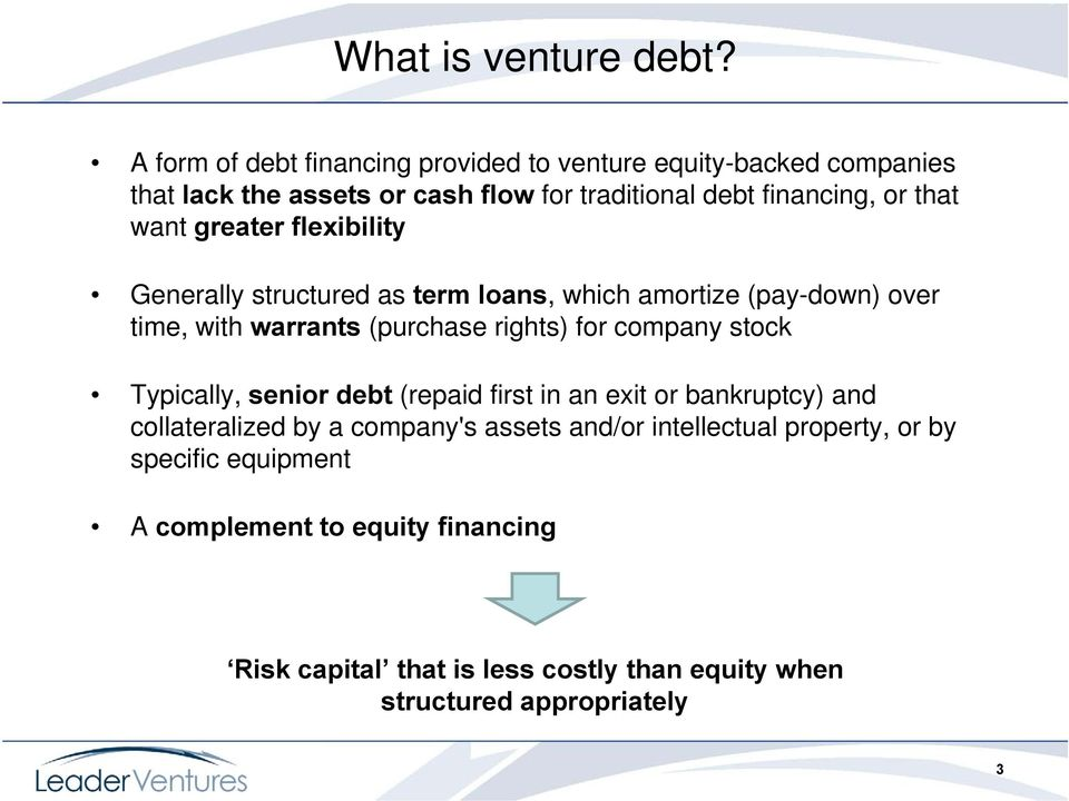 want greater flexibility Generally structured as term loans, which amortize (pay-down) over time, with warrants (purchase rights) for company