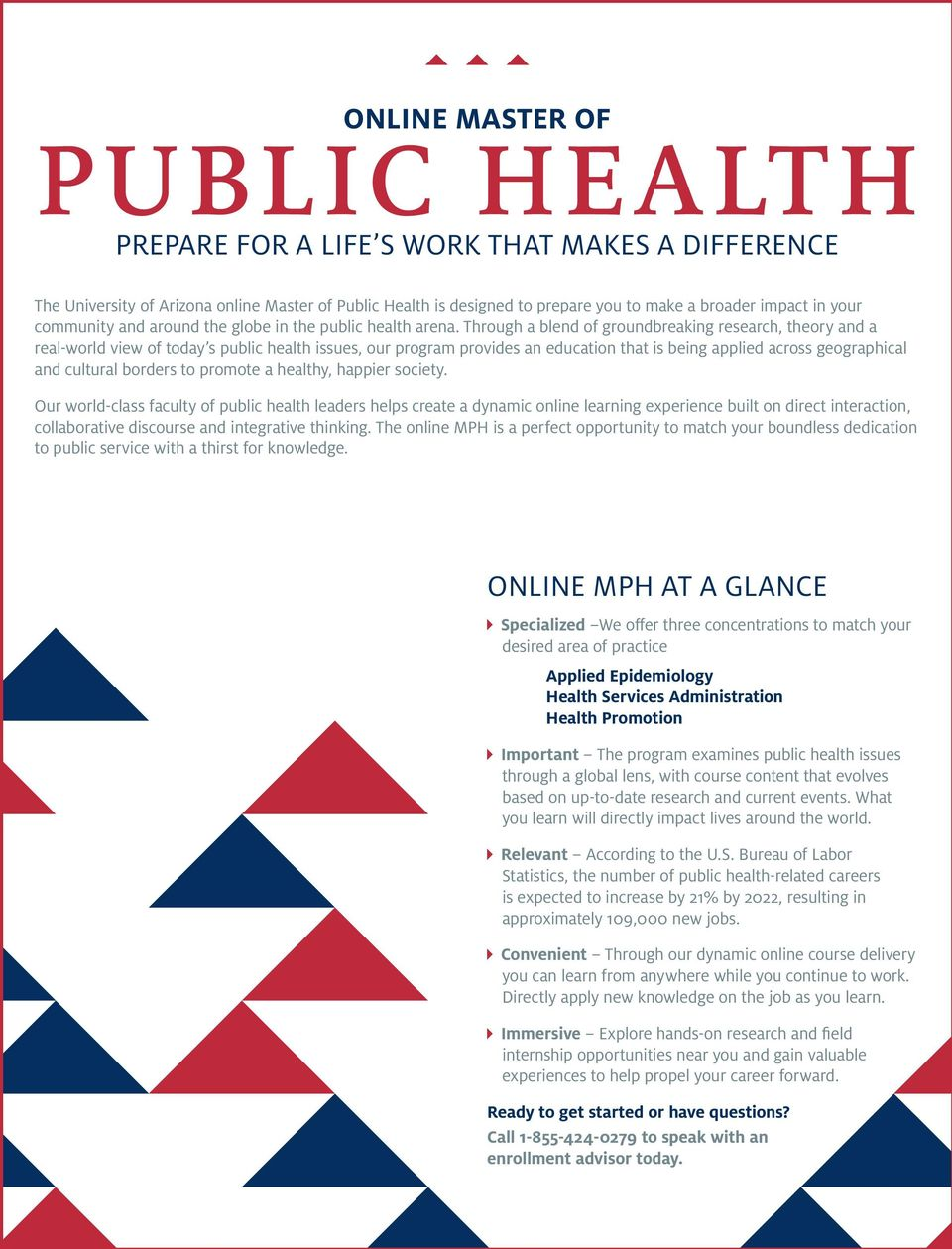 Through a blend of groundbreaking research, theory and a real-world view of today s public health issues, our program provides an education that is being applied across geographical and cultural